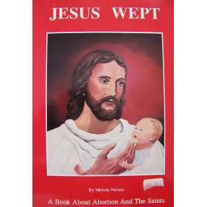 Jesus wept A book about abortion and the Saints Melody