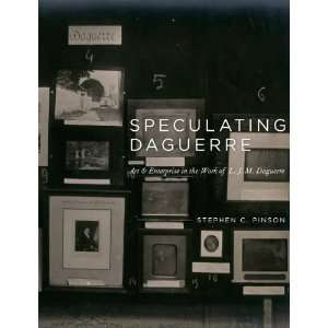 Speculating Daguerre Art and Enterprise in the Work of L