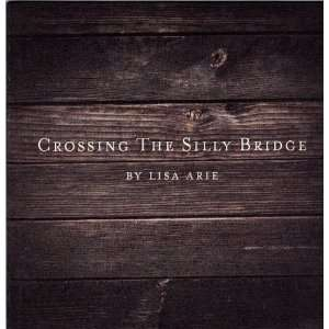 Crossing The Silly Bridge (9780615414881): Lisa Arie: Books