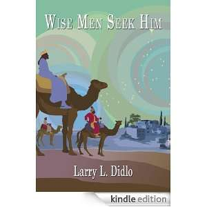 Wise Men Seek Him Larry L. Didlo  Kindle Store