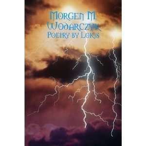 Poetry by Lokis (9780557005567): Morgen M. Wodarczyk: Books