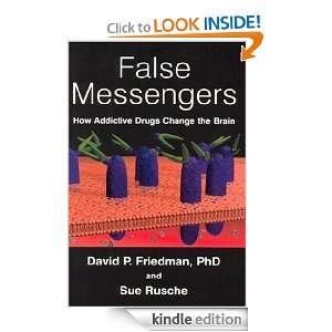 False Messengers How Addictive Drugs Change the Brain Sue Rusche
