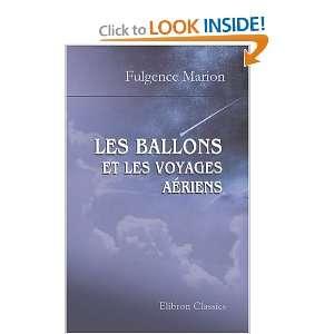 Les ballons et les voyages aériens: Ouvrage illustré de