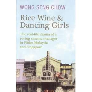 Rice Wine & Dancing Girls (9789810810832) Seng Chow Wong Books