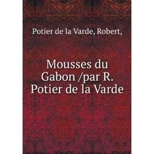 Gabon /par R. Potier de la Varde. Robert, Potier de la Varde Books