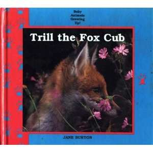 Trill the Fox Cub (Baby Animals Growing Up) (9780836802122