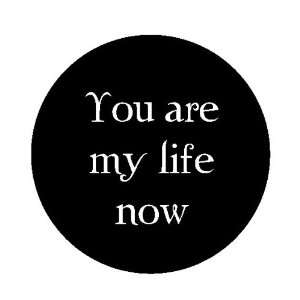 1.25 Twilight Quotes You Are My Life Now Button/pin
