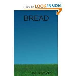 BREAD (9780557008841): PAUL SPRADLEY: Books