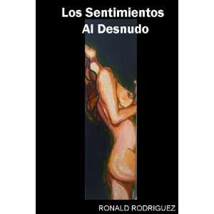 al Desnudo (Spanish Edition) (9781257851164): Ronald Rodriguez: Books