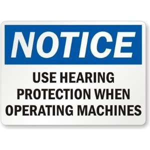 Notice Use Hearing Protection When Operating Machines