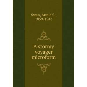 A stormy voyager microform Annie S., 1859 1943 Swan Books