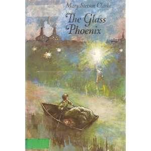 Glass Phoenix: Mary Stetson Clarke: Books