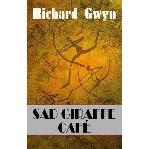 Sad Giraffe Cafe (9781906570453): Richard Gwyn: Books