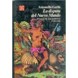 La disputa del Nuevo Mundo  historia de una polémica, 1750  1900