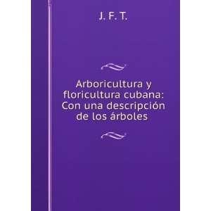 cubana Con una descripción de los árboles . J. F. T. Books