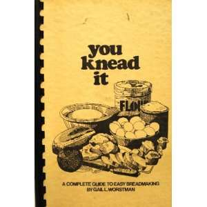 com You knead it A guide to easy breadmaking Gail L Worstman Books