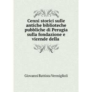 fondazione e vicende della . Giovanni Battista Vermiglioli Books