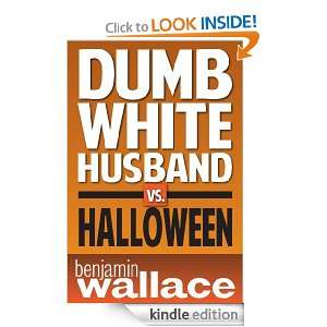 Dumb White Husband vs. Halloween (A Short Story): Benjamin Wallace