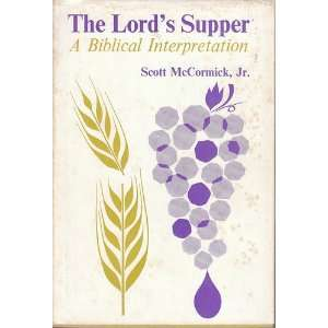 The Lords Supper,: A Biblical interpretation: Scott McCormick: Books