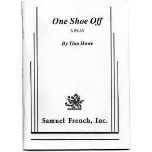 One Shoe Off (9780573694417): Tina Howe: Books