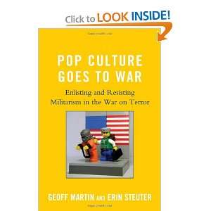 Pop Culture Goes to War Enlisting and Resisting Militarism