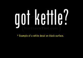 got kettle? Funny wall art truck car decal sticker