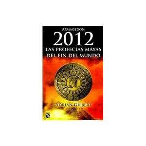 Armagedon 2012 / The End of Time: Las Profecias Mayas Del
