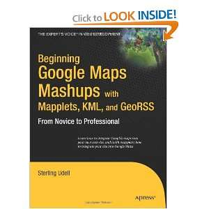 Beginning Google Maps Mashups with Mapplets, KML, and