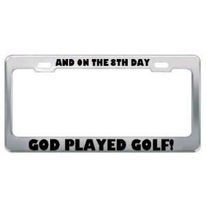 And On The 8Th Day God Played Golf Sport Sports Metal License Plate