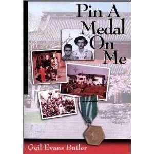 Pin A Medal On Me (9780964142343): Geil Evans Butler: Books