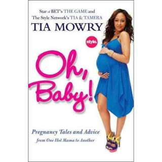 Oh, Baby!: Pregnancy Tales and Advice from One Hot Mama