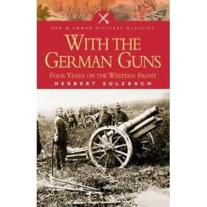 With the German Guns: Four Years on the Western Front (Pen