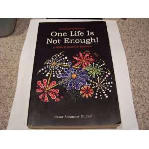 One Life Is Not Enough! A guide to Quantum Existence Cesar A. Dunkel