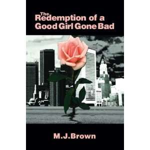 The Redemption of a Good Girl Gone Bad (9781425106850): M