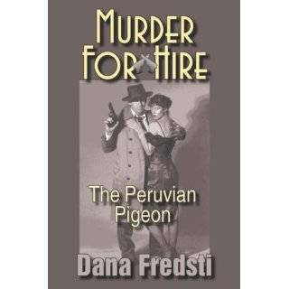 Murder for Hire: The Peruvian Pigeon by Dana Fredsti (Oct 15, 2007)