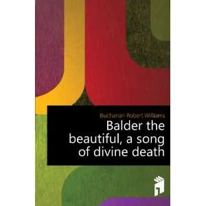 the beautiful, a song of divine death: Buchanan Robert Williams: Books