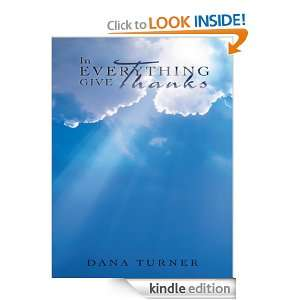 In Everything Give Thanks: Dana Turner:  Kindle Store