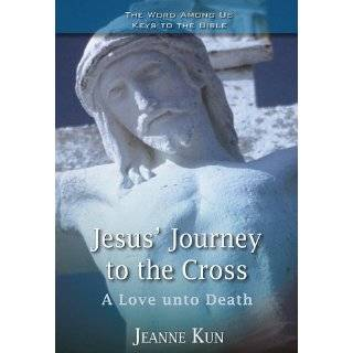 Jesus Journey to the Cross A Love Unto Death (Key to the Bible) by