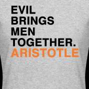 EVIL BRINGS MEN TOGETHER   ARISTOTLE quote Womens T Shirts Design