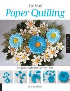 Art of Paper Quilling by Claire Sun Ok Choi   Reviews, Description