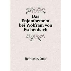 Das Enjambement bei Wolfram von Eschenbach Otto Reinecke Books